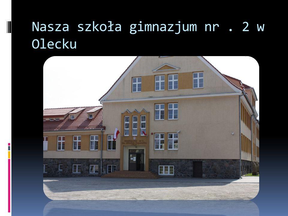 Nasza szkoła gimnazjum nr . 2 w Olecku