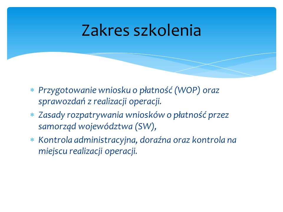 Zakres szkolenia Przygotowanie wniosku o płatność (WOP) oraz sprawozdań z realizacji operacji.
