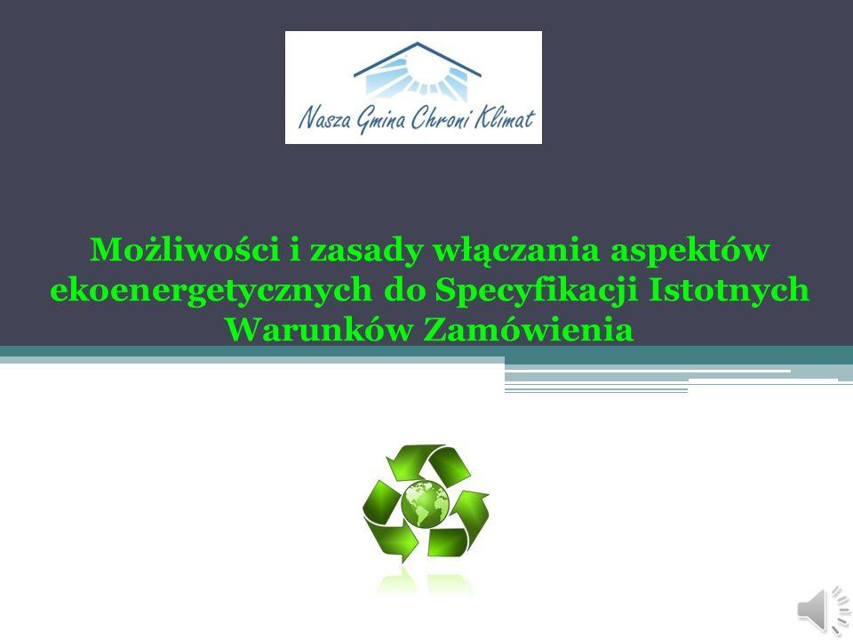 Możliwości i zasady włączania aspektów ekoenergetycznych do Specyfikacji Istotnych Warunków Zamówienia