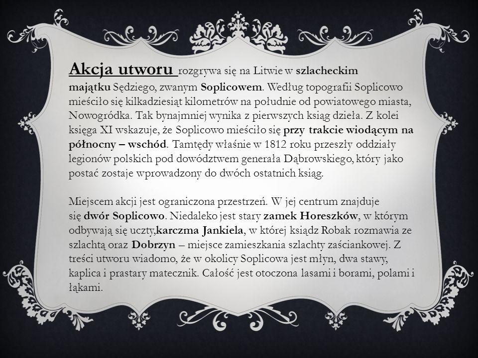 Akcja utworu rozgrywa się na Litwie w szlacheckim majątku Sędziego, zwanym Soplicowem.