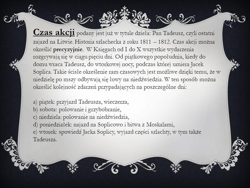Czas akcji podany jest już w tytule dzieła: Pan Tadeusz, czyli ostatni zajazd na Litwie.