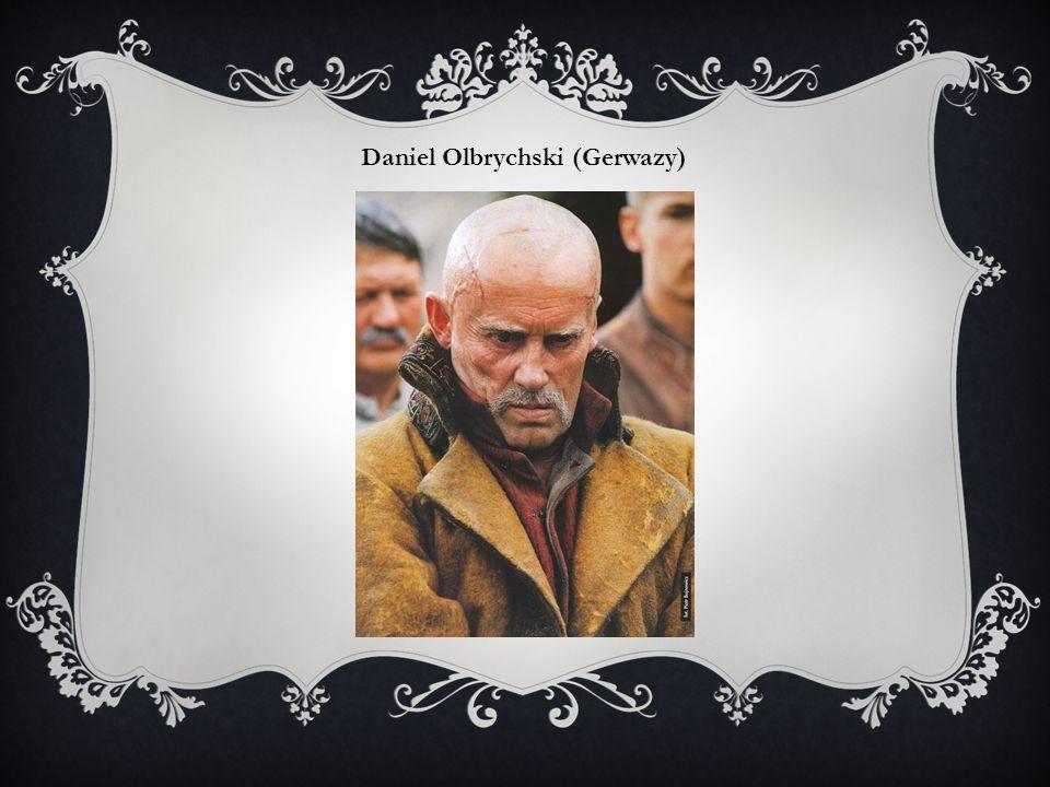 Daniel Olbrychski (Gerwazy)