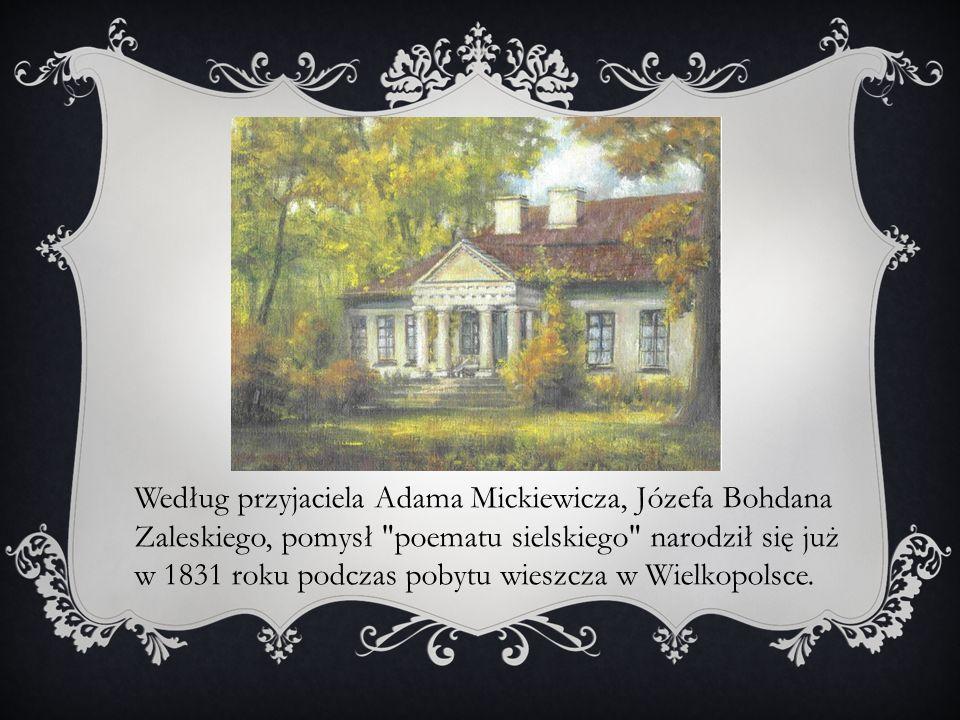 Według przyjaciela Adama Mickiewicza, Józefa Bohdana Zaleskiego, pomysł poematu sielskiego narodził się już w 1831 roku podczas pobytu wieszcza w Wielkopolsce.