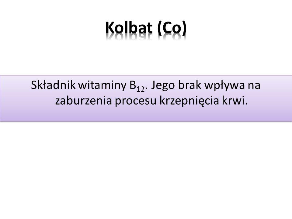 Kolbat (Co) Składnik witaminy B12. Jego brak wpływa na zaburzenia procesu krzepnięcia krwi.