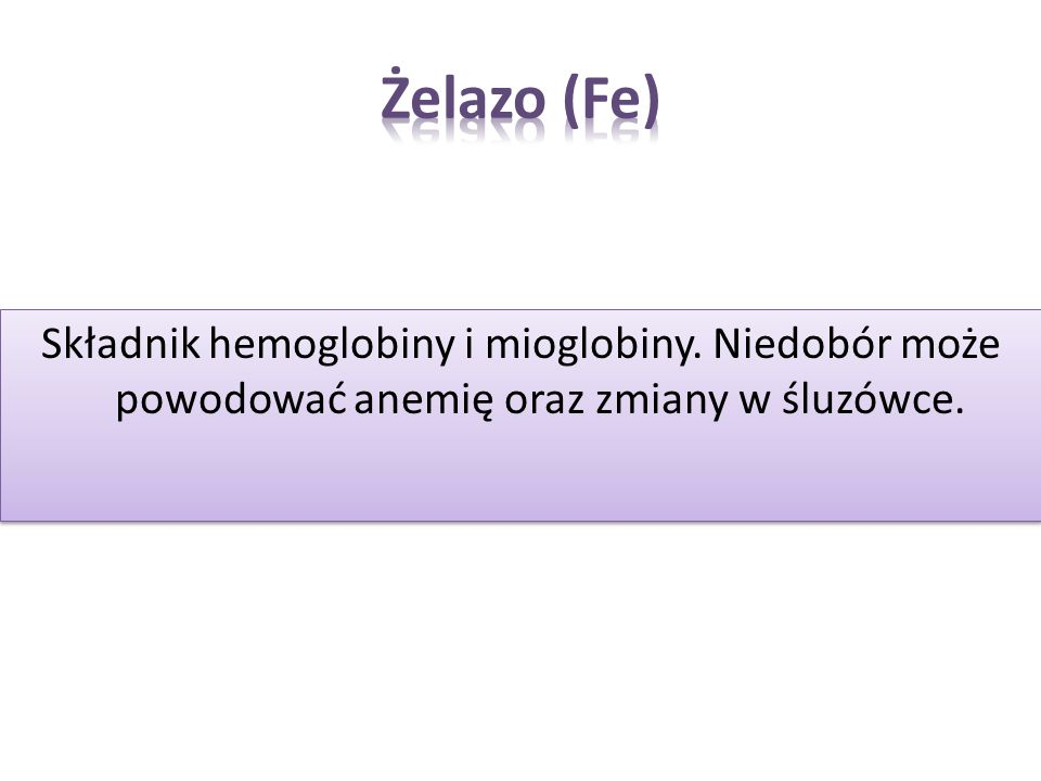 Żelazo (Fe) Składnik hemoglobiny i mioglobiny.