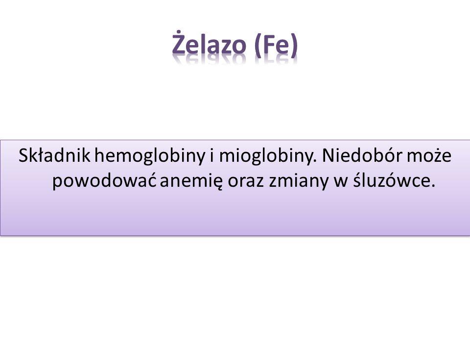 Żelazo (Fe)Składnik hemoglobiny i mioglobiny.