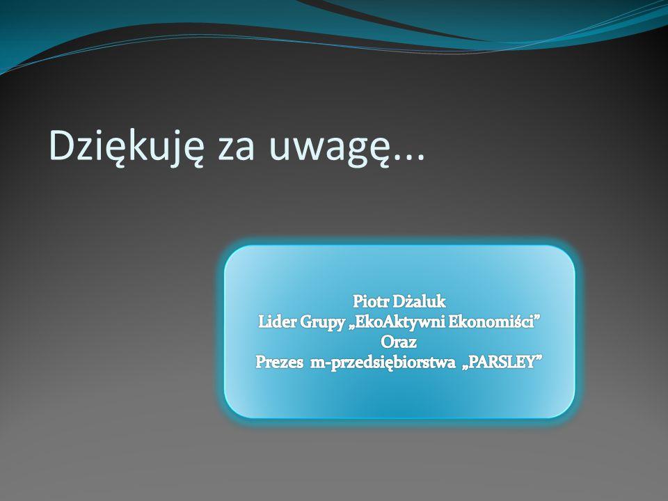 """Dziękuję za uwagę... Piotr Dżaluk Lider Grupy """"EkoAktywni Ekonomiści"""