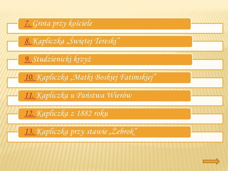 """7. Grota przy kościele 8. Kapliczka """"Świętej Tereski 9. Studzienicki krzyż. 10. Kapliczka """"Matki Boskiej Fatimskiej"""