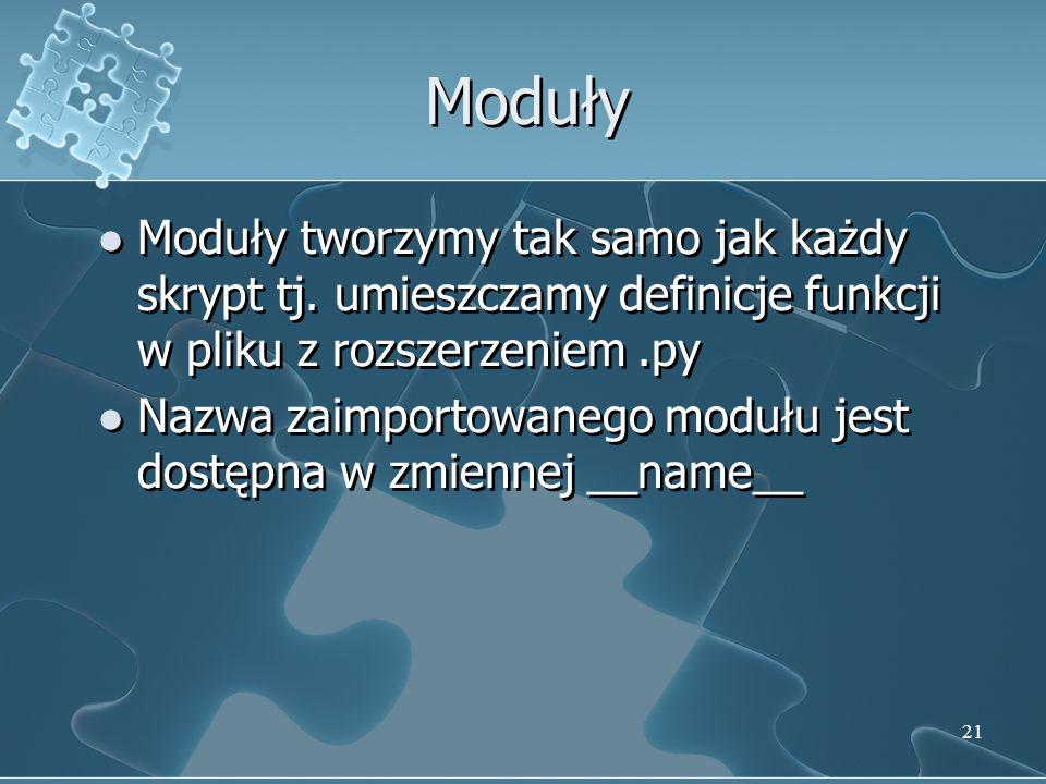 Moduły Moduły tworzymy tak samo jak każdy skrypt tj. umieszczamy definicje funkcji w pliku z rozszerzeniem .py.