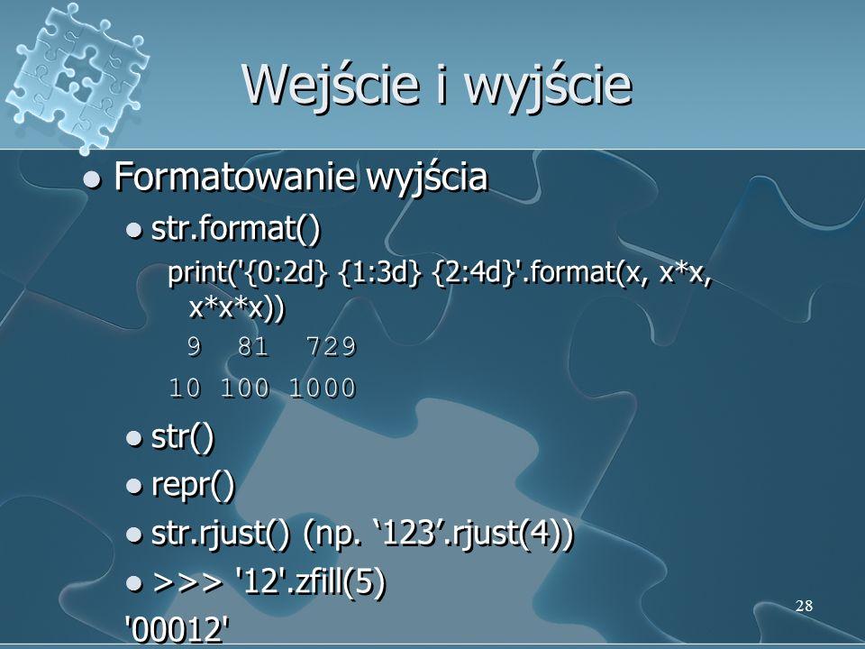 Wejście i wyjście Formatowanie wyjścia str.format() str() repr()