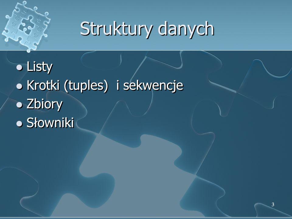 Struktury danych Listy Krotki (tuples) i sekwencje Zbiory Słowniki
