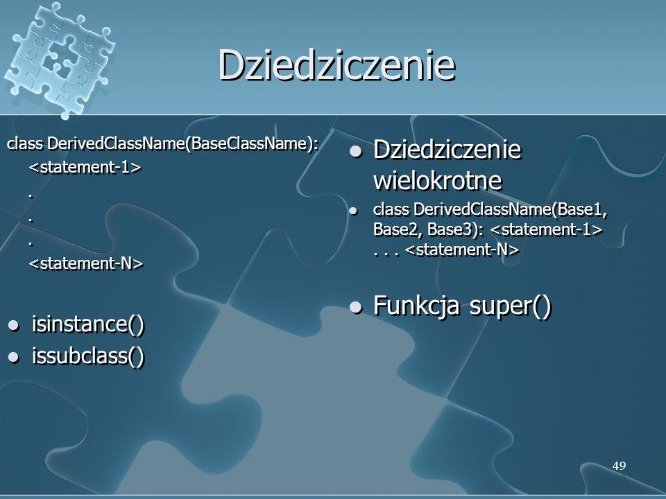 Dziedziczenie Dziedziczenie wielokrotne Funkcja super() isinstance()