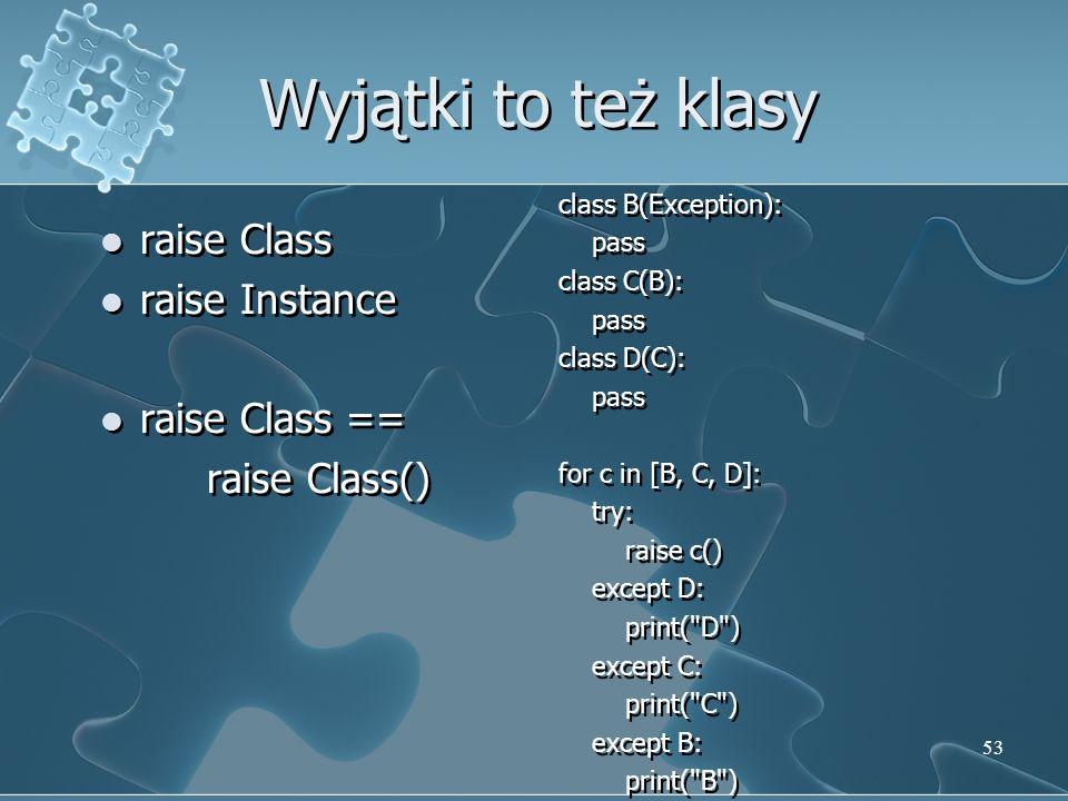 Wyjątki to też klasy raise Class raise Instance raise Class ==