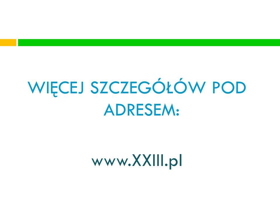 WIĘCEJ SZCZEGÓŁÓW POD ADRESEM: www.XXIII.pl