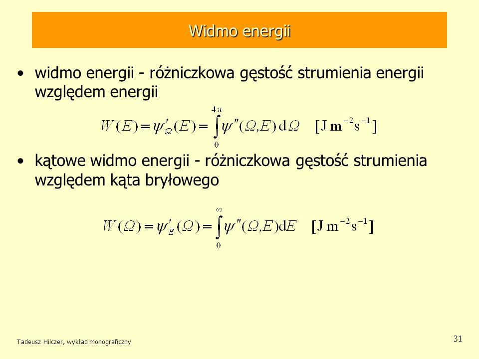 Widmo energii widmo energii - różniczkowa gęstość strumienia energii względem energii.