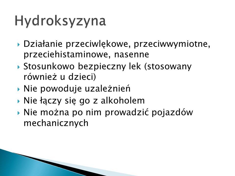 Hydroksyzyna Działanie przeciwlękowe, przeciwwymiotne, przeciehistaminowe, nasenne. Stosunkowo bezpieczny lek (stosowany również u dzieci)