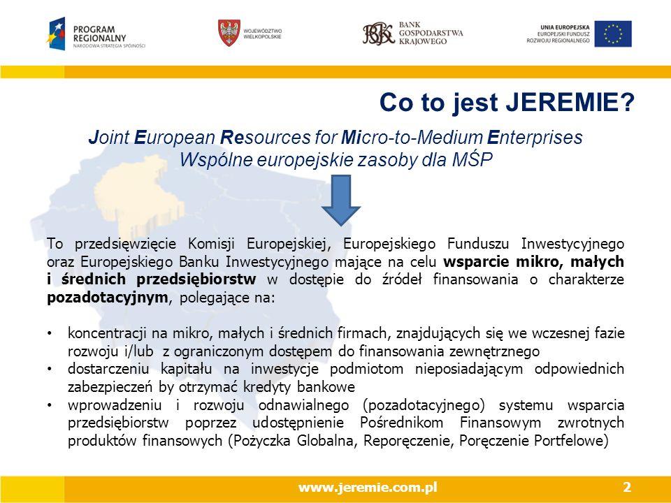 Co to jest JEREMIE Joint European Resources for Micro-to-Medium Enterprises. Wspólne europejskie zasoby dla MŚP.
