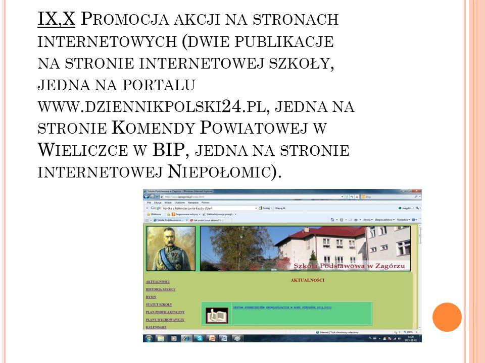 IX,X Promocja akcji na stronach internetowych (dwie publikacje na stronie internetowej szkoły, jedna na portalu www.dziennikpolski24.pl, jedna na stronie Komendy Powiatowej w Wieliczce w BIP, jedna na stronie internetowej Niepołomic).