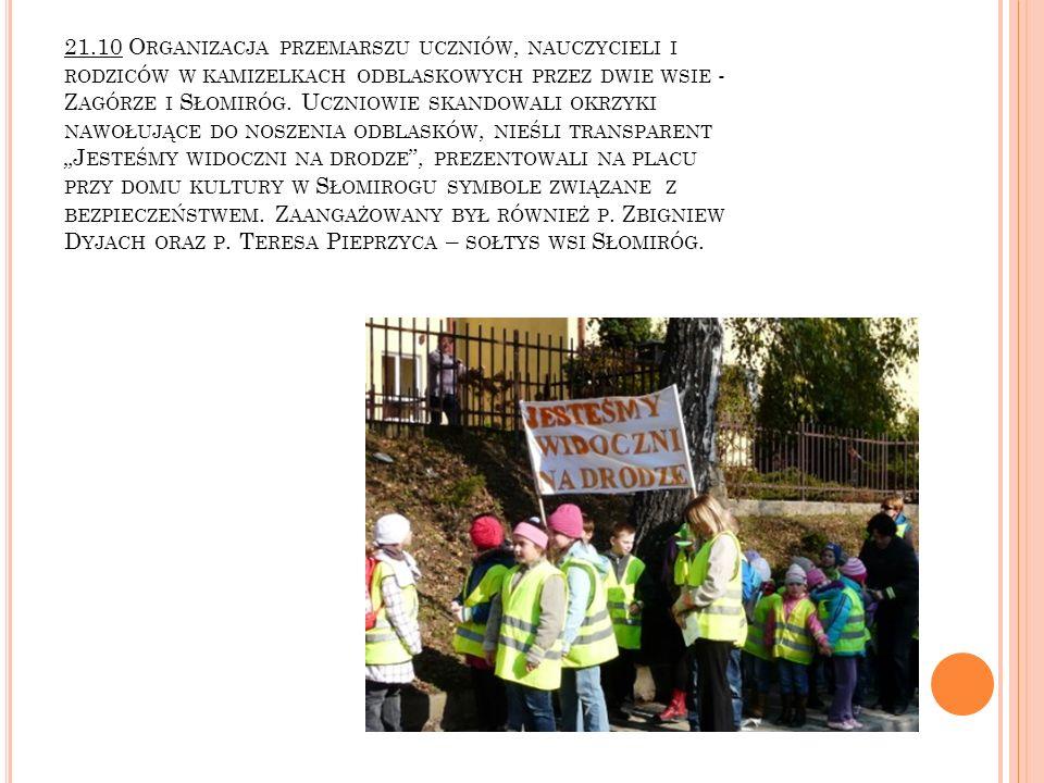 21.10 Organizacja przemarszu uczniów, nauczycieli i rodziców w kamizelkach odblaskowych przez dwie wsie - Zagórze i Słomiróg.