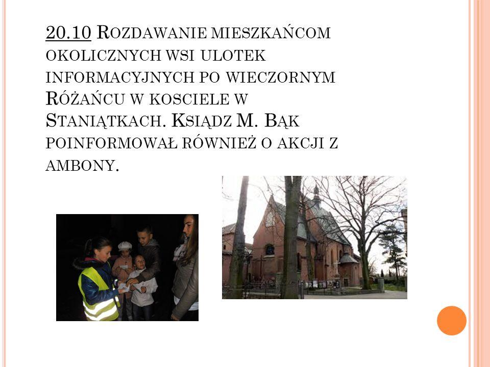 20.10 Rozdawanie mieszkańcom okolicznych wsi ulotek informacyjnych po wieczornym Różańcu w kosciele w Staniątkach.