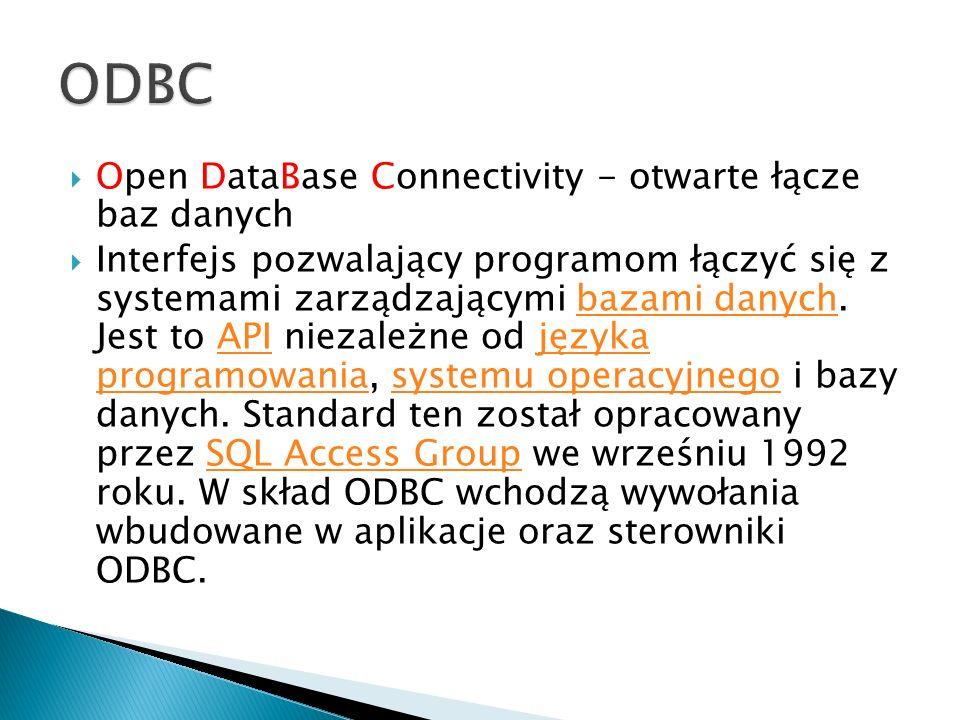 ODBC Open DataBase Connectivity - otwarte łącze baz danych