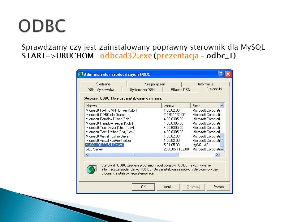 ODBC Sprawdzamy czy jest zainstalowany poprawny sterownik dla MySQL START->URUCHOM odbcad32.exe (prezentacja – odbc_1)