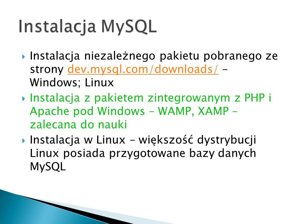 Instalacja MySQL Instalacja niezależnego pakietu pobranego ze strony dev.mysql.com/downloads/ – Windows; Linux.