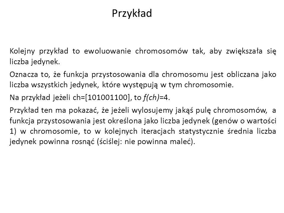 Przykład Kolejny przykład to ewoluowanie chromosomów tak, aby zwiększała się liczba jedynek.