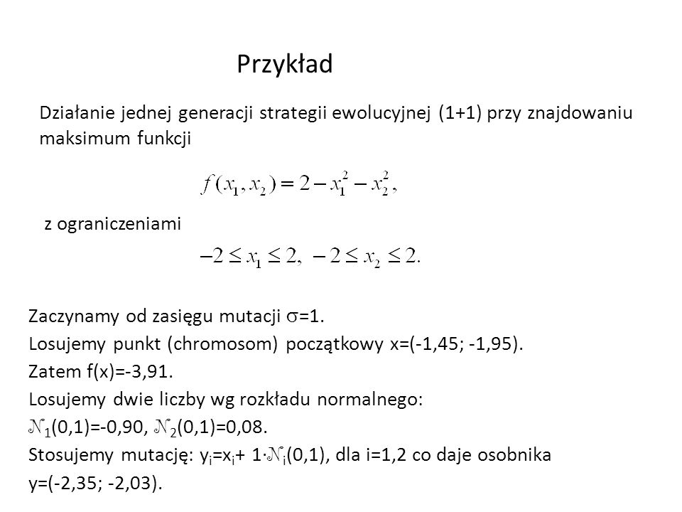 Przykład Działanie jednej generacji strategii ewolucyjnej (1+1) przy znajdowaniu maksimum funkcji. z ograniczeniami.