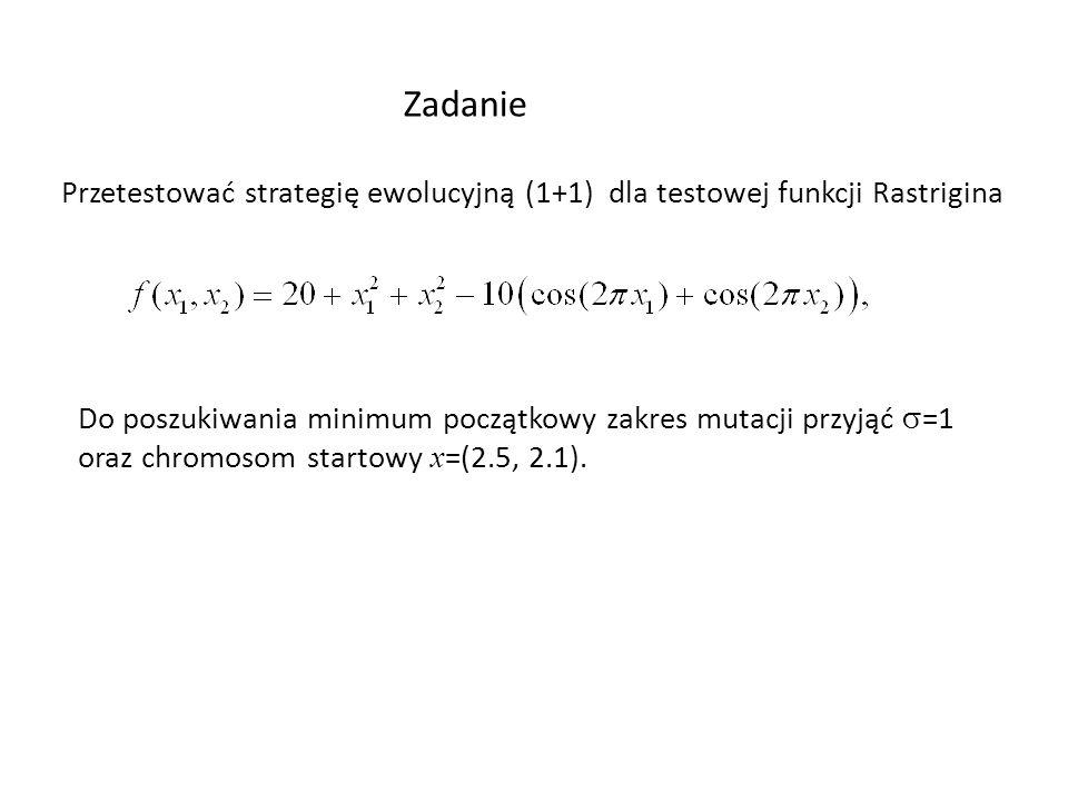 Zadanie Przetestować strategię ewolucyjną (1+1) dla testowej funkcji Rastrigina.