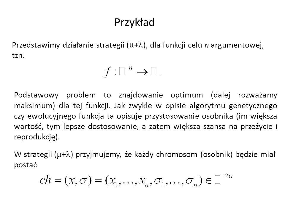 Przykład Przedstawimy działanie strategii (+), dla funkcji celu n argumentowej, tzn.