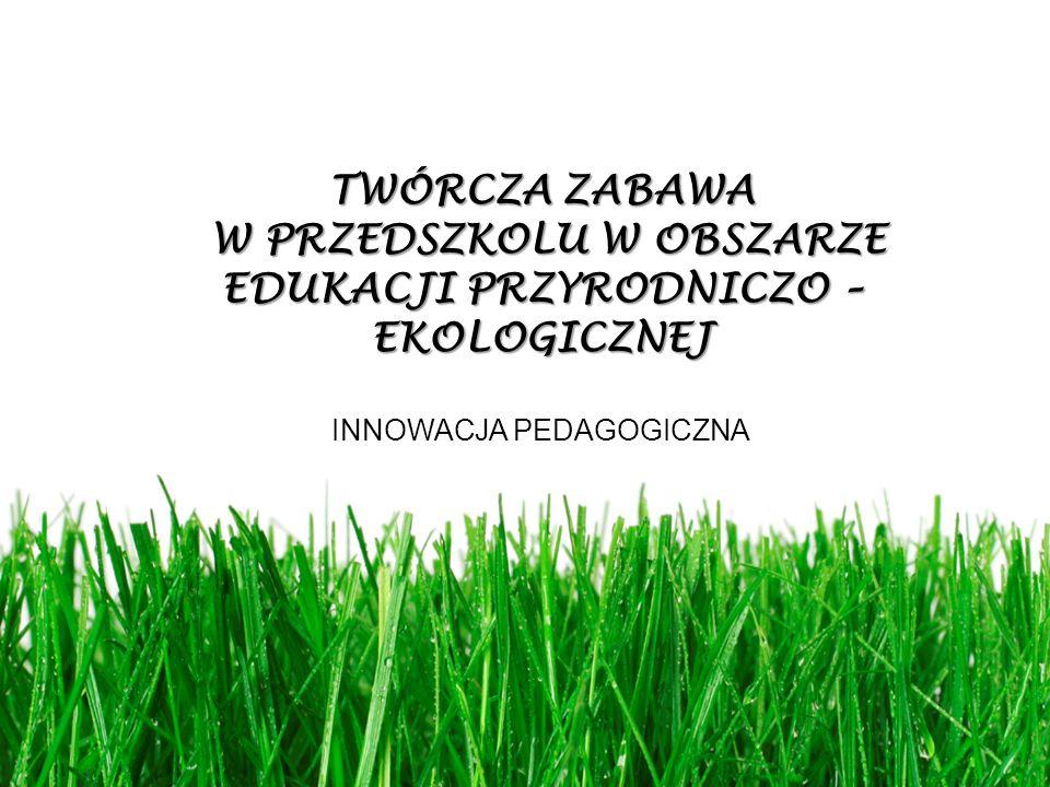 W PRZEDSZKOLU W OBSZARZE EDUKACJI PRZYRODNICZO – EKOLOGICZNEJ