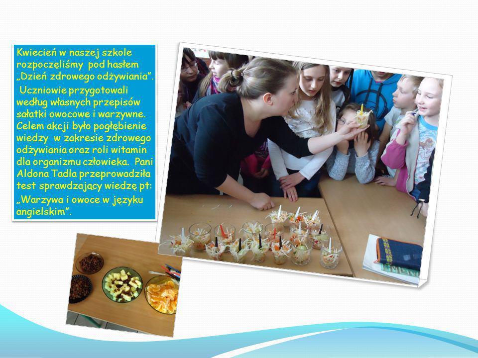 """Kwiecień w naszej szkole rozpoczęliśmy pod hasłem """"Dzień zdrowego odżywiania ."""