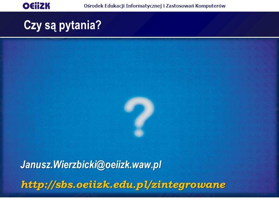 Czy są pytania Janusz.Wierzbicki@oeiizk.waw.pl
