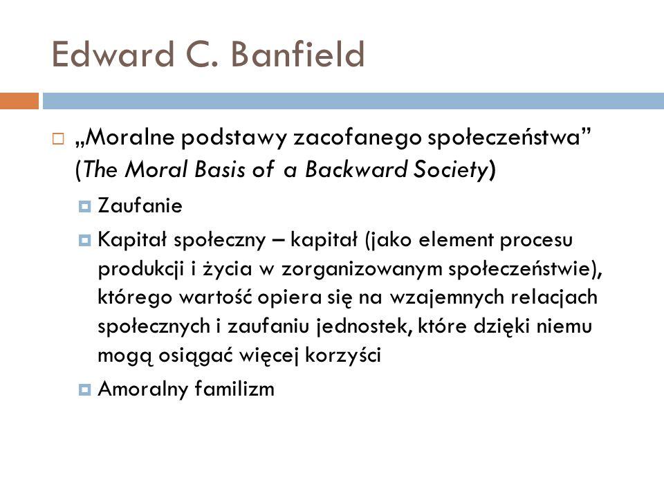 "Edward C. Banfield ""Moralne podstawy zacofanego społeczeństwa (The Moral Basis of a Backward Society)"