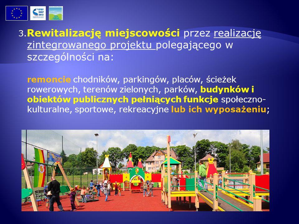 3.Rewitalizację miejscowości przez realizację zintegrowanego projektu polegającego w szczególności na: