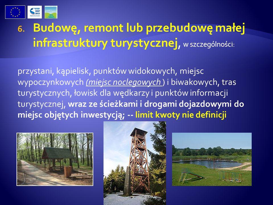 Budowę, remont lub przebudowę małej infrastruktury turystycznej, w szczególności:
