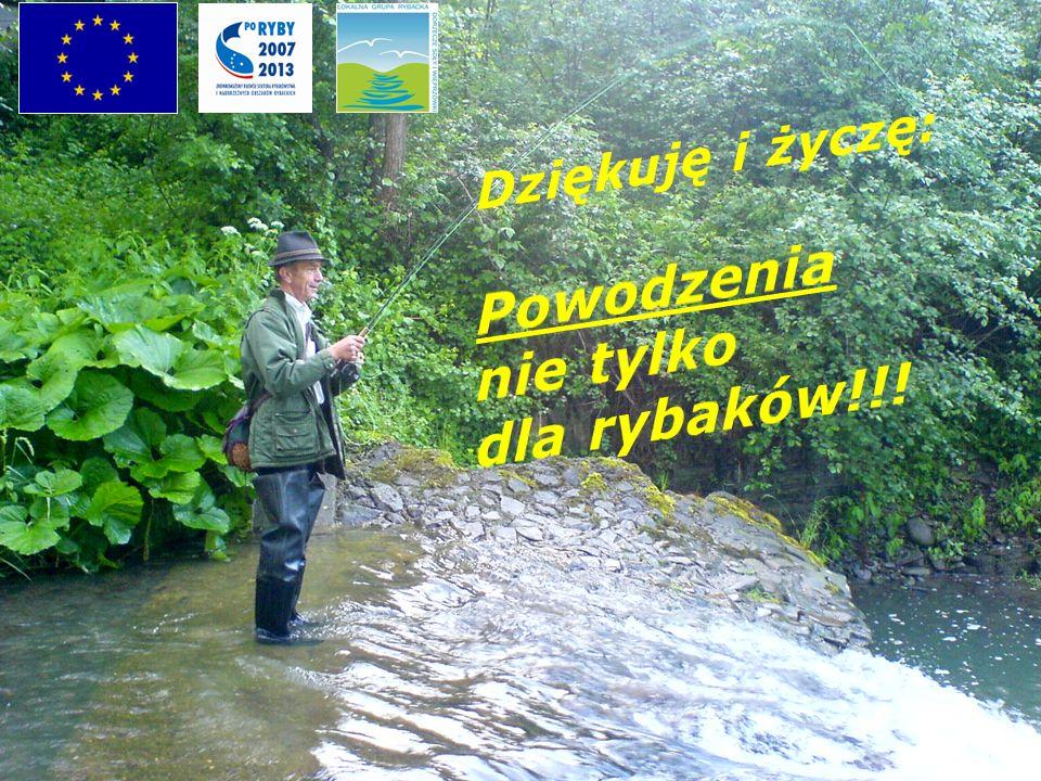 Dziękuję i życzę: Powodzenia nie tylko dla rybaków!!!