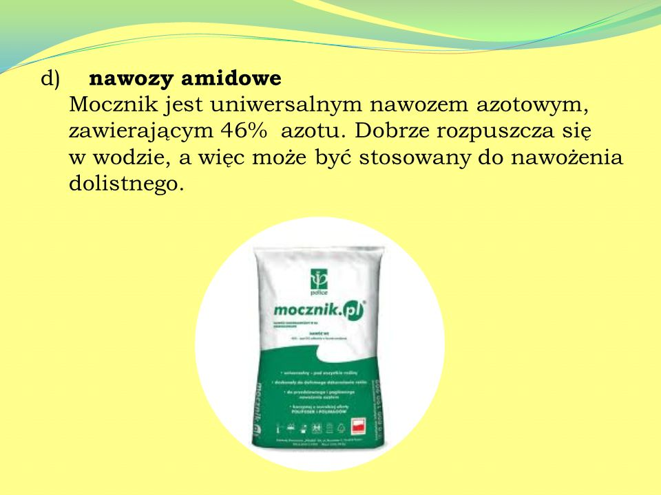 d) nawozy amidowe Mocznik jest uniwersalnym nawozem azotowym,