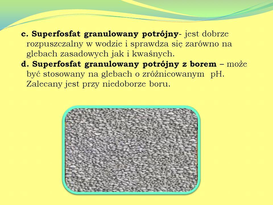c. Superfosfat granulowany potrójny- jest dobrze