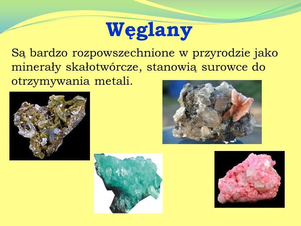 Węglany Są bardzo rozpowszechnione w przyrodzie jako minerały skałotwórcze, stanowią surowce do otrzymywania metali.