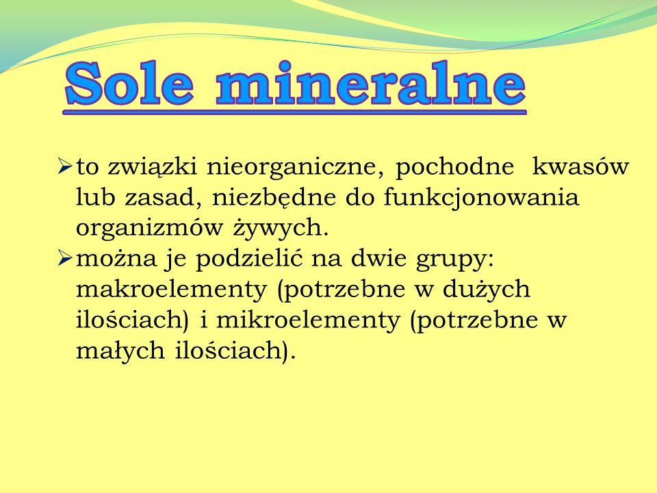 Sole mineralne to związki nieorganiczne, pochodne kwasów lub zasad, niezbędne do funkcjonowania organizmów żywych.