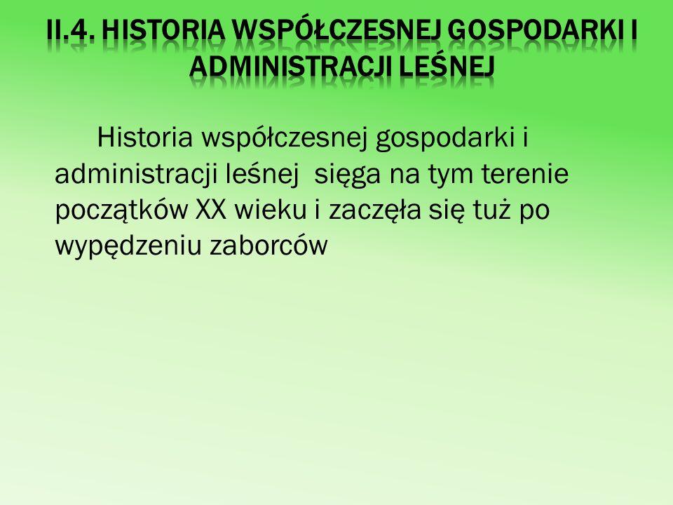II.4. Historia współczesnej gospodarki i administracji leśnej
