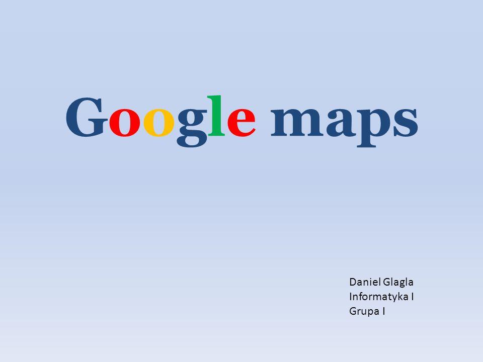 Google maps Daniel Glagla Informatyka I Grupa I