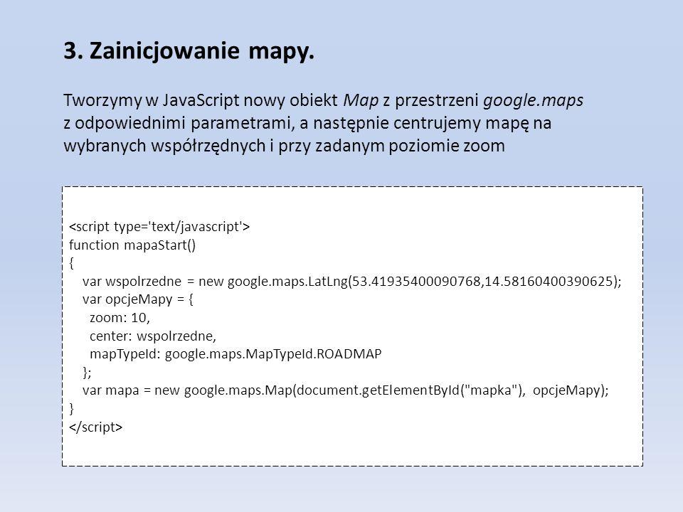 3. Zainicjowanie mapy. Tworzymy w JavaScript nowy obiekt Map z przestrzeni google.maps.
