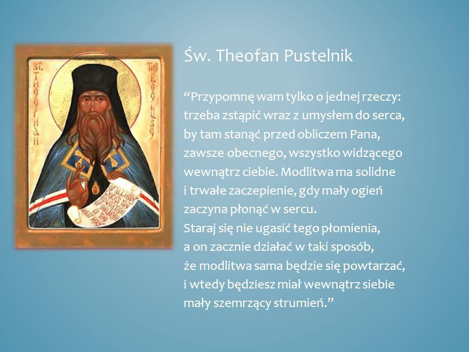 Św. Theofan Pustelnik Przypomnę wam tylko o jednej rzeczy: