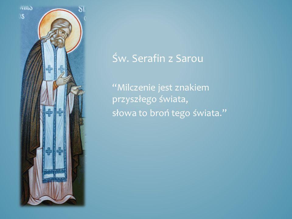Św. Serafin z Sarou Milczenie jest znakiem przyszłego świata,