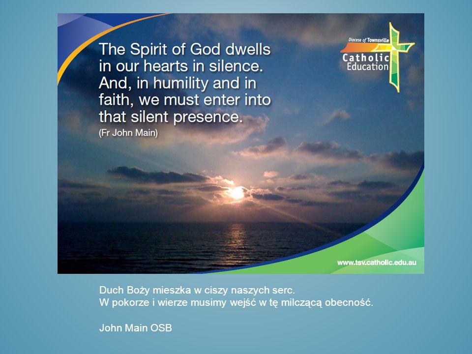 Duch Boży mieszka w ciszy naszych serc.