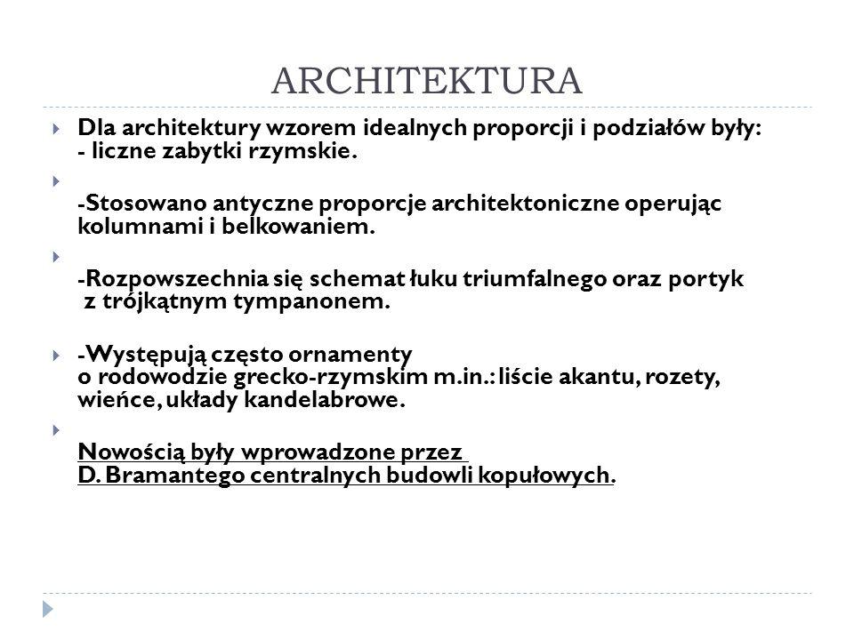 ARCHITEKTURA Dla architektury wzorem idealnych proporcji i podziałów były: - liczne zabytki rzymskie.