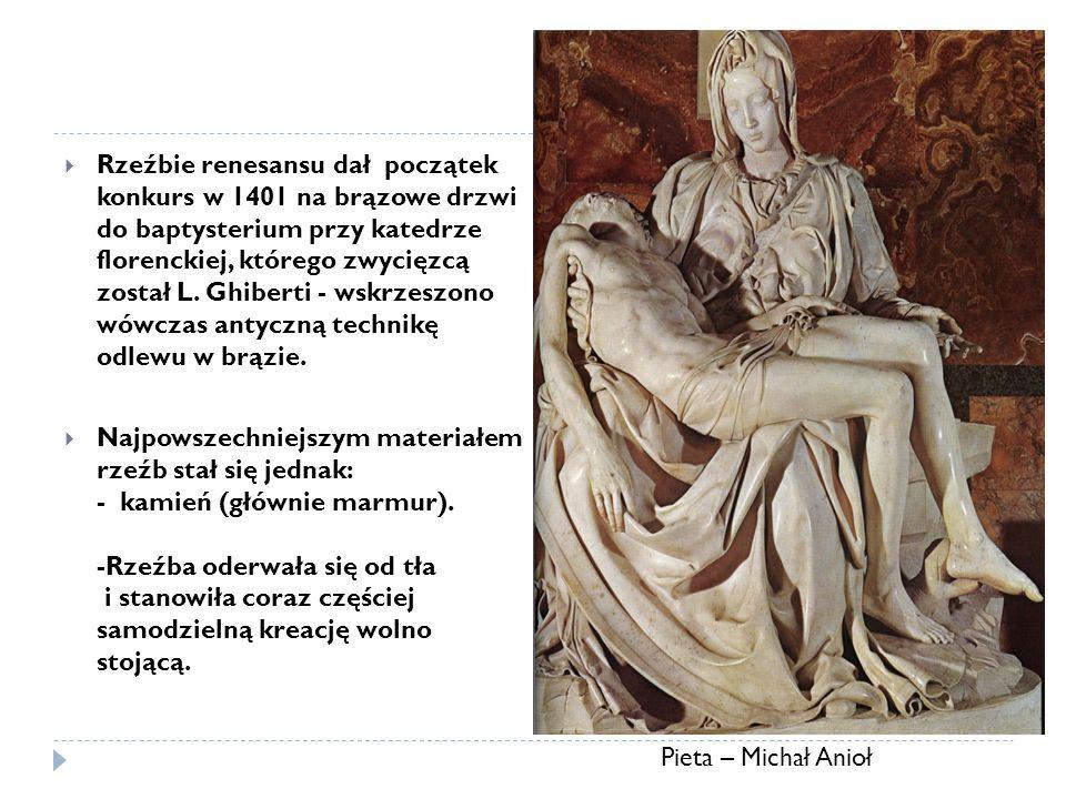 Rzeźbie renesansu dał początek konkurs w 1401 na brązowe drzwi do baptysterium przy katedrze florenckiej, którego zwycięzcą został L. Ghiberti - wskrzeszono wówczas antyczną technikę odlewu w brązie.